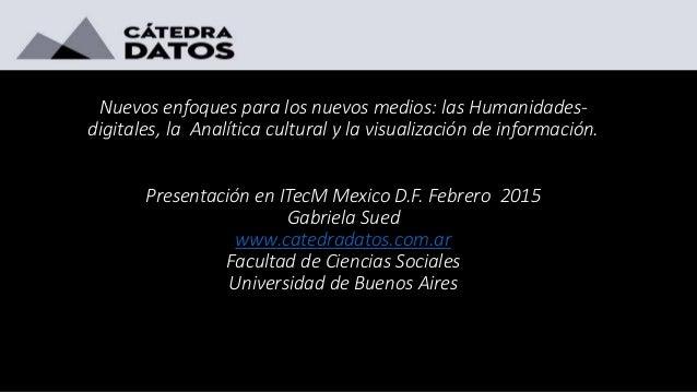 Nuevos enfoques para los nuevos medios: las Humanidades- digitales, la Analítica cultural y la visualización de informació...