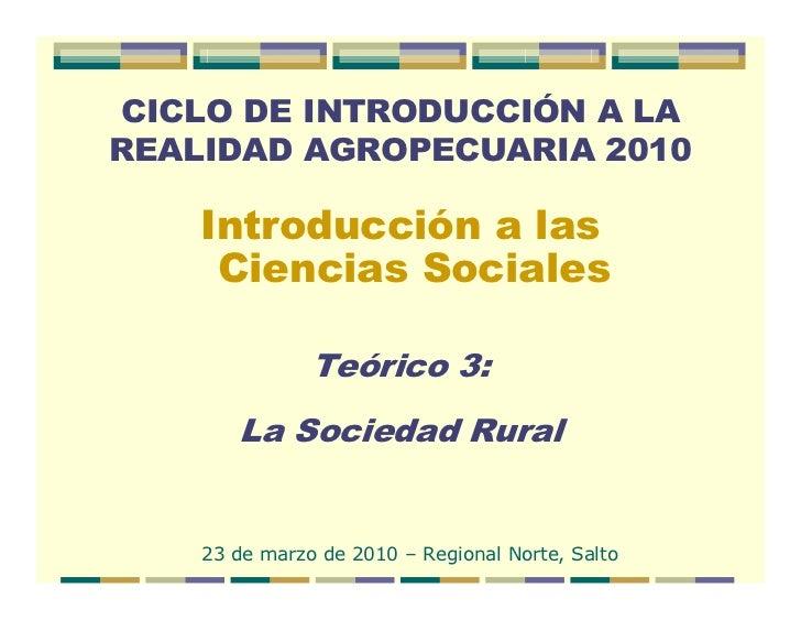 CICLO DE INTRODUCCIÓN A LA REALIDAD AGROPECUARIA 2010      Introducción a las      Ciencias Sociales                 Teóri...