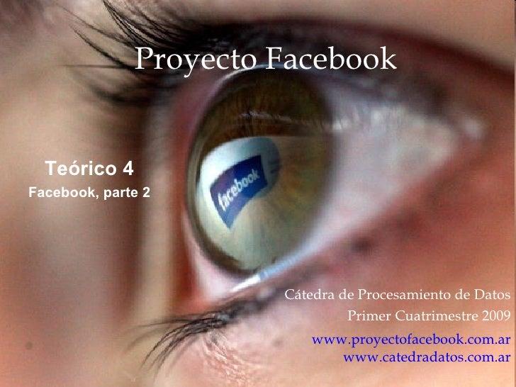 Proyecto Facebook C átedra de Procesamiento de Datos Primer Cuatrimestre 2009 www.proyectofacebook.com.ar www.catedradatos...