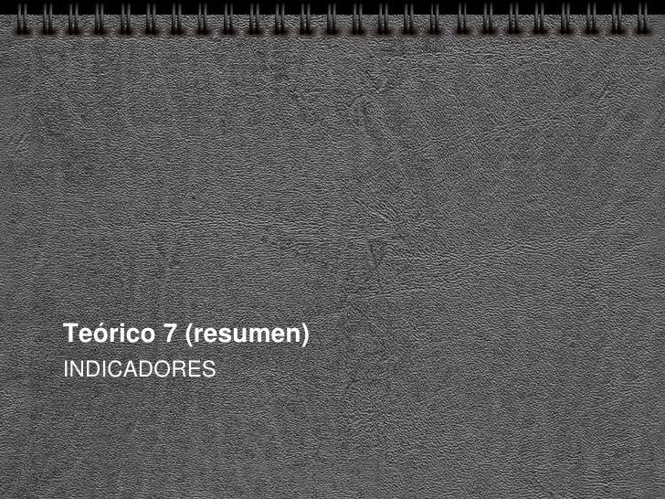 Teórico 7 (resumen) INDICADORES