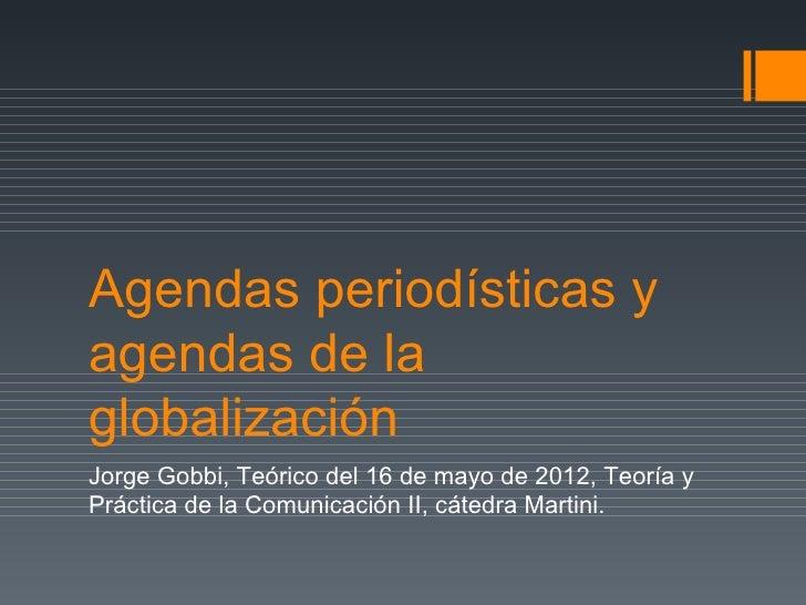 Agendas periodísticas yagendas de laglobalizaciónJorge Gobbi, Teórico del 16 de mayo de 2012, Teoría yPráctica de la Comun...