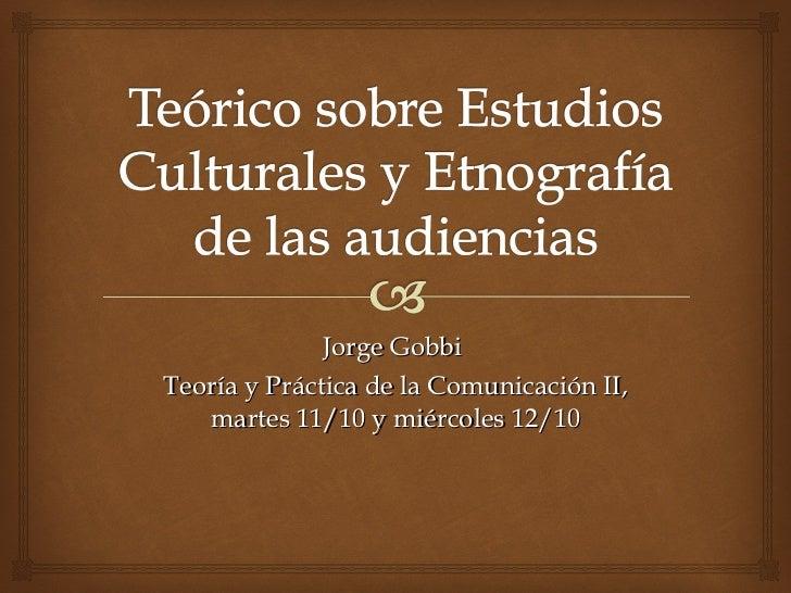 Jorge Gobbi  Teoría y Práctica de la Comunicación II, martes 11/10 y miércoles 12/10