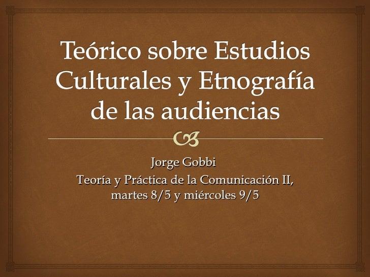 Jorge GobbiTeoría y Práctica de la Comunicación II,      martes 8/5 y miércoles 9/5