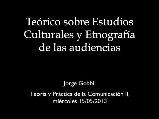 Jorge GobbiJorge GobbiTeoría y Práctica de la Comunicación II,Teoría y Práctica de la Comunicación II,miércoles 15/05/2013...
