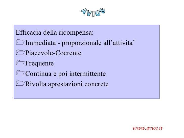 AVIOS www.avios.it <ul><li>Efficacia della ricompensa:  </li></ul><ul><li>Immediata - proporzionale all'attivita'  </li></...