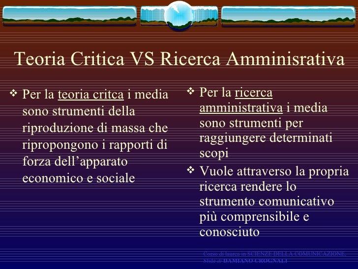 Teoria Critica VS Ricerca Amminisrativa <ul><li>Per la  teoria critca  i media sono strumenti della riproduzione di massa ...