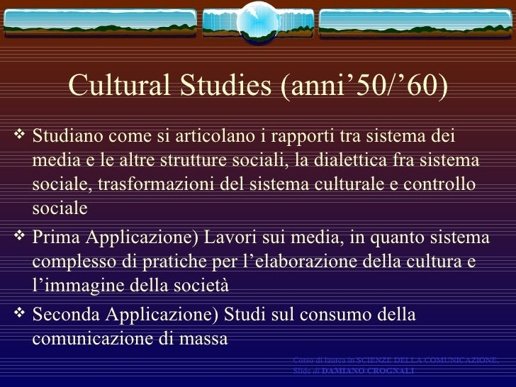 Cultural Studies (anni'50/'60) <ul><li>Studiano come si articolano i rapporti tra sistema dei media e le altre strutture s...