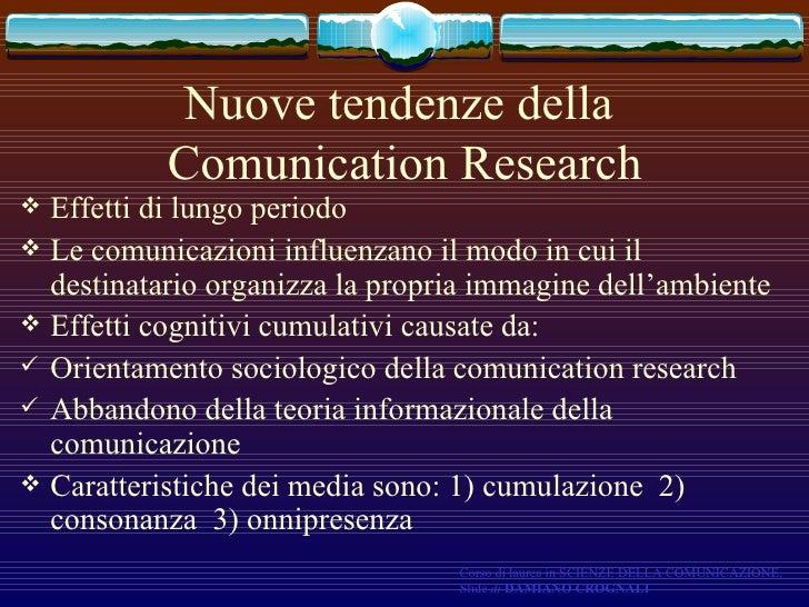 Nuove tendenze della  Comunication Research <ul><li>Effetti di lungo periodo </li></ul><ul><li>Le comunicazioni influenzan...