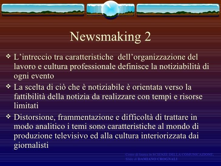 Newsmaking 2 <ul><li>L'intreccio tra caratteristiche  dell'organizzazione del lavoro e cultura professionale definisce la ...