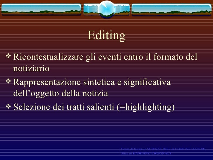 Editing <ul><li>Ricontestualizzare gli eventi entro il formato del notiziario </li></ul><ul><li>Rappresentazione sintetica...