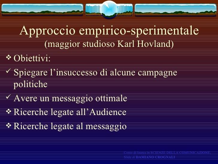 Approccio empirico-sperimentale  (maggior studioso Karl Hovland) <ul><li>Obiettivi: </li></ul><ul><li>Spiegare l'insuccess...