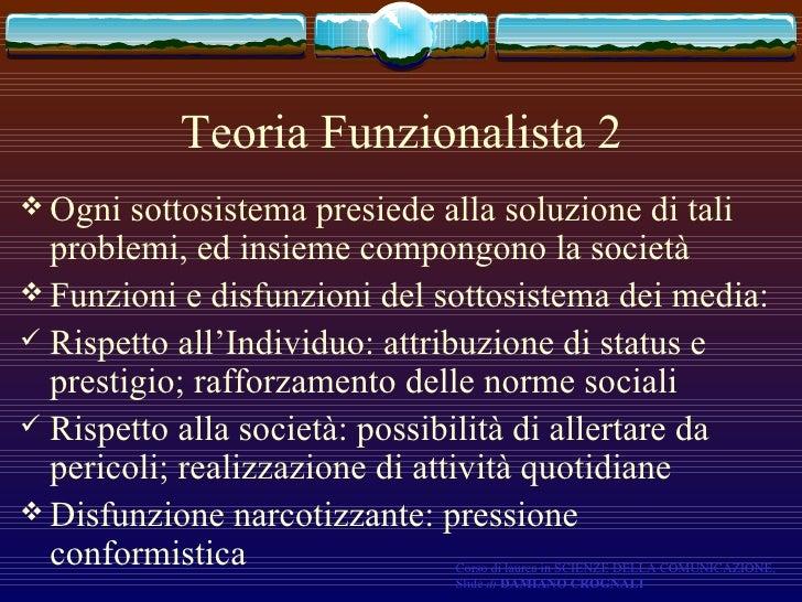 Teoria Funzionalista 2 <ul><li>Ogni sottosistema presiede alla soluzione di tali problemi, ed insieme compongono la societ...