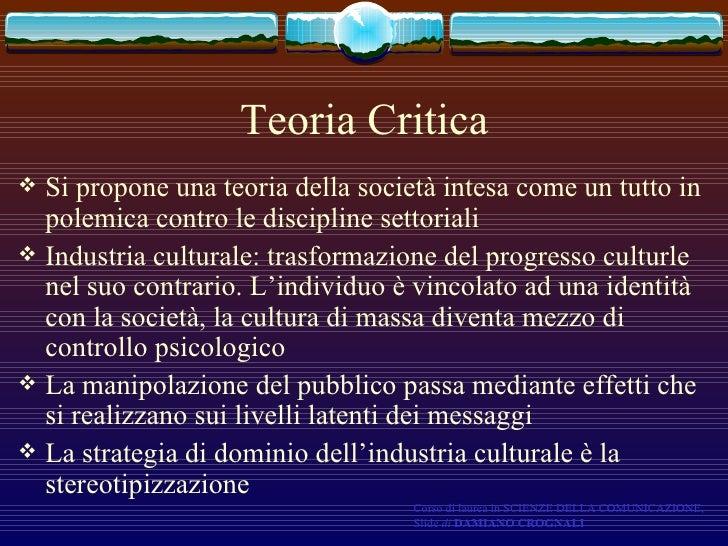 Teoria Critica <ul><li>Si propone una teoria della società intesa come un tutto in polemica contro le discipline settorial...