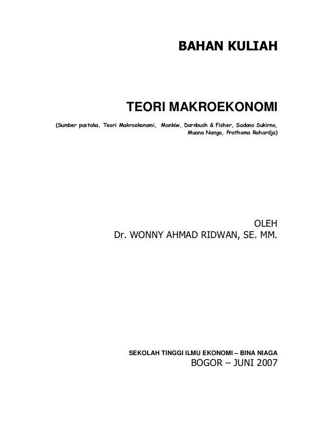 BAHAN KULIAH TEORI MAKROEKONOMI (Sumber pustaka, Teori Makroekonomi, Mankiw, Dornbush & Fisher, Sadono Sukirno, Muana Nang...