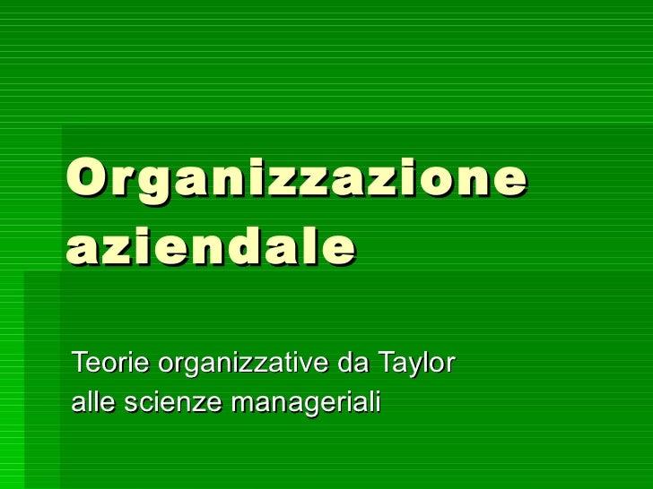 Organizzazione aziendale Teorie organizzative da Taylor  alle scienze manageriali