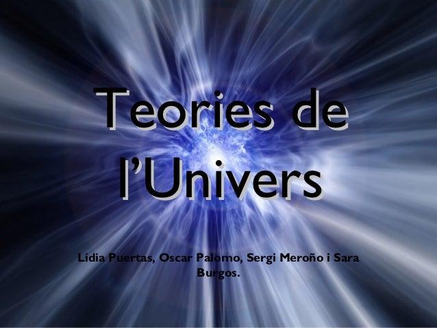 Teories de   l'UniversLídia Puertas, Oscar Palomo, Sergi Meroño i Sara                     Burgos.