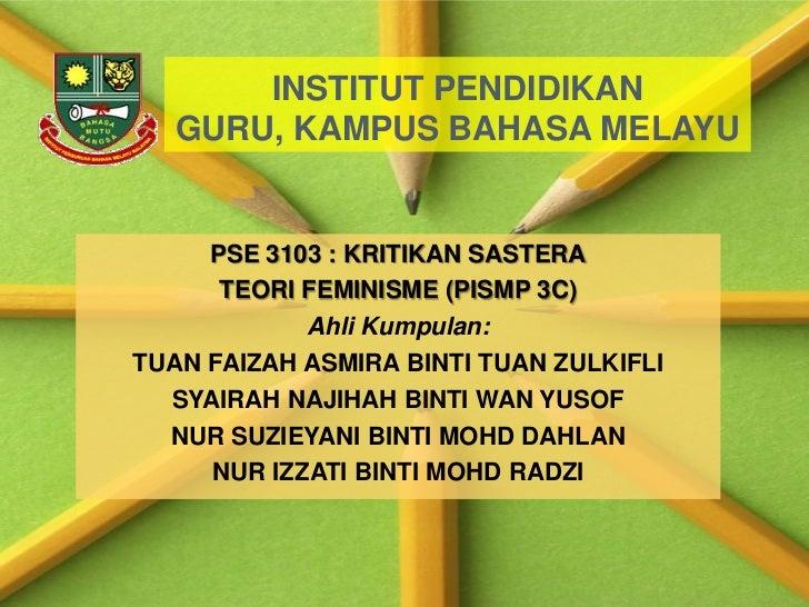 INSTITUT PENDIDIKAN GURU, KAMPUS BAHASA MELAYU<br />PSE 3103 : KRITIKAN SASTERA<br />TEORI FEMINISME (PISMP 3C)<br />Ahli ...