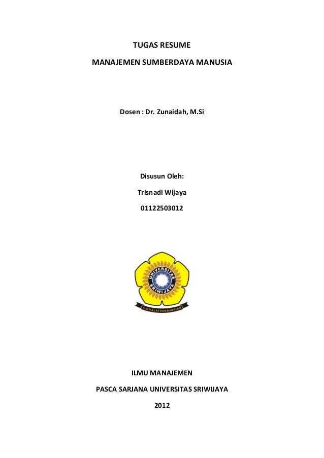 TUGAS RESUMEMANAJEMEN SUMBERDAYA MANUSIA      Dosen : Dr. Zunaidah, M.Si            Disusun Oleh:           Trisnadi Wijay...