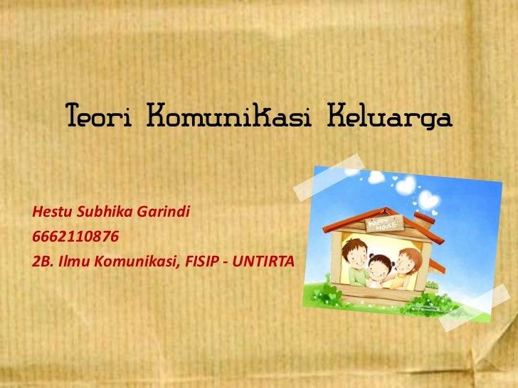 Teori Komunikasi KeluargaHestu Subhika Garindi66621108762B. Ilmu Komunikasi, FISIP - UNTIRTA