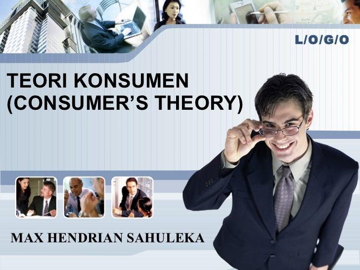 TEORI KONSUMEN (CONSUMER'S THEORY) MAX HENDRIAN SAHULEKA