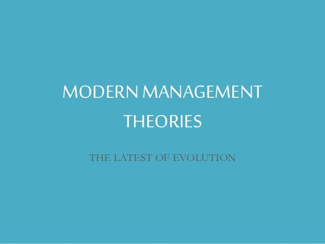 modern managment theories an practices People who create management theories rely upon observation and mathematics in order to construct a model for business activities management practice relies upon case studies and the individual.