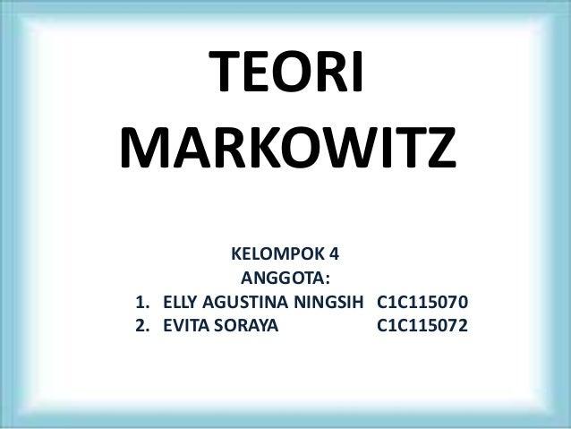 TEORI MARKOWITZ KELOMPOK 4 ANGGOTA: 1. ELLY AGUSTINA NINGSIH C1C115070 2. EVITA SORAYA C1C115072