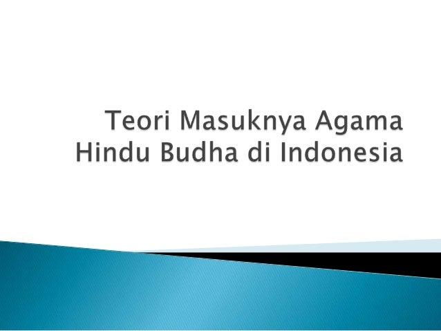 Teori Masuknya Agama Hindu Budha Di Indonesia