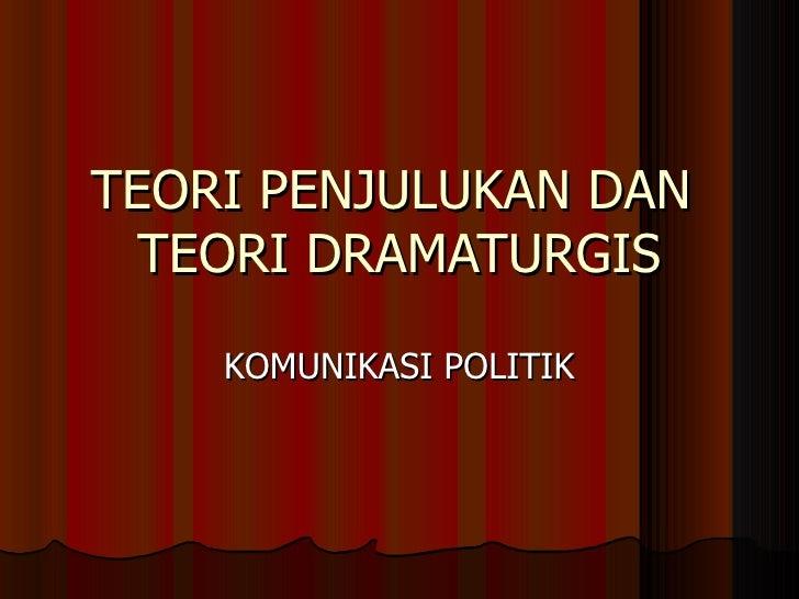 TEORI PENJULUKAN DAN  TEORI DRAMATURGIS    KOMUNIKASI POLITIK