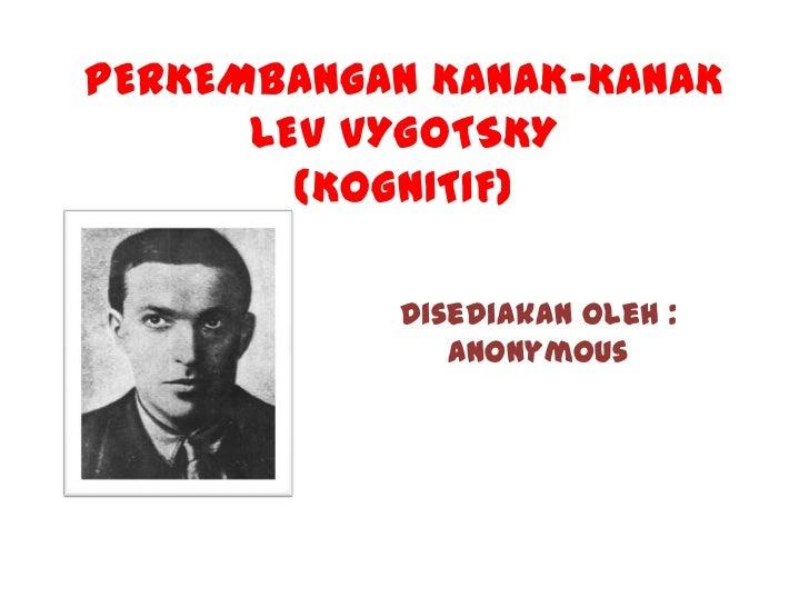 PERKEMBANGAN KANAK-KANAK      LEV VYGOTSKY        (KOGNITIF)           Disediakan oleh :              Anonymous
