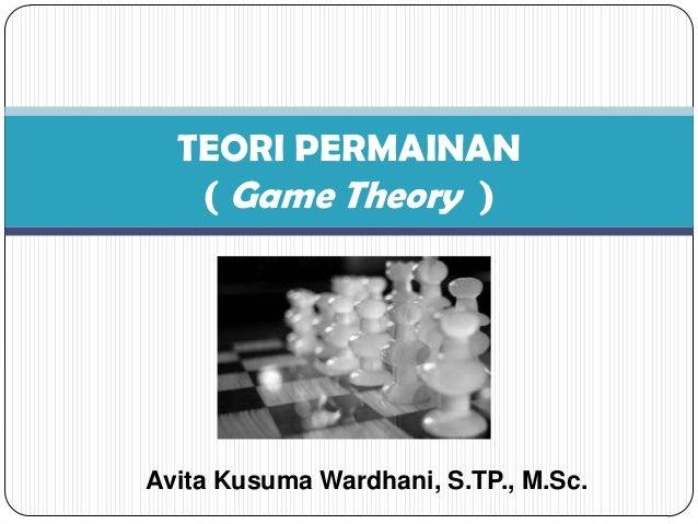 Avita Kusuma Wardhani, S.TP., M.Sc. TEORI PERMAINAN ( Game Theory )