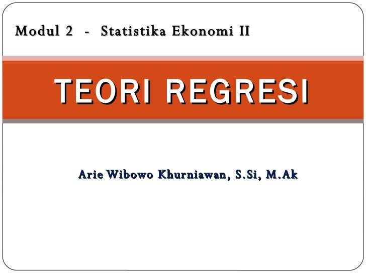 Arie Wibowo Khurniawan, S.Si, M.Ak TEORI REGRESI Modul 2  -  Statistika Ekonomi II