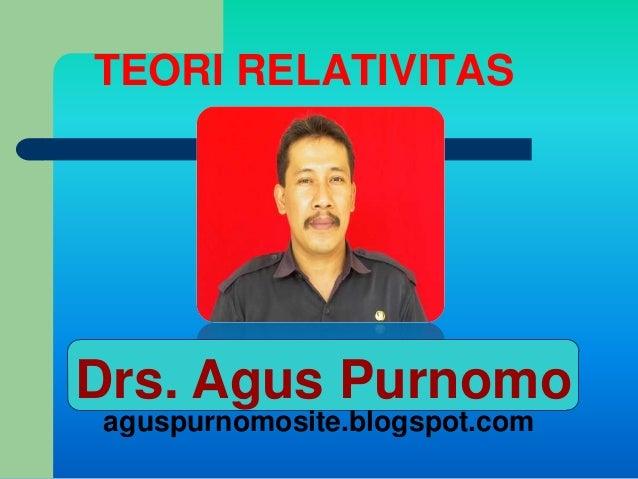 TEORI RELATIVITASDrs. Agus Purnomoaguspurnomosite.blogspot.com