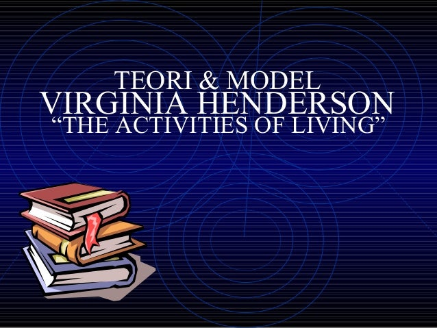 "TEORI & MODELVIRGINIA HENDERSON""THE ACTIVITIES OF LIVING"""