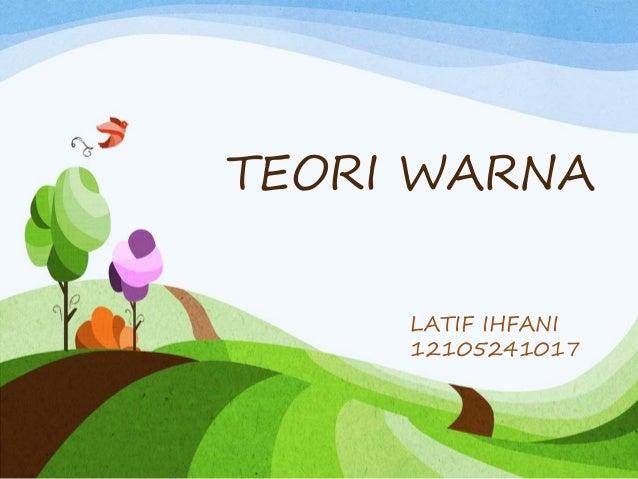 TEORI WARNA LATIF IHFANI 12105241017