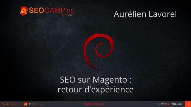 1#seocamp SEO sur Magento : retour d'expérience Aurélien Lavorel https://lumao.eu/