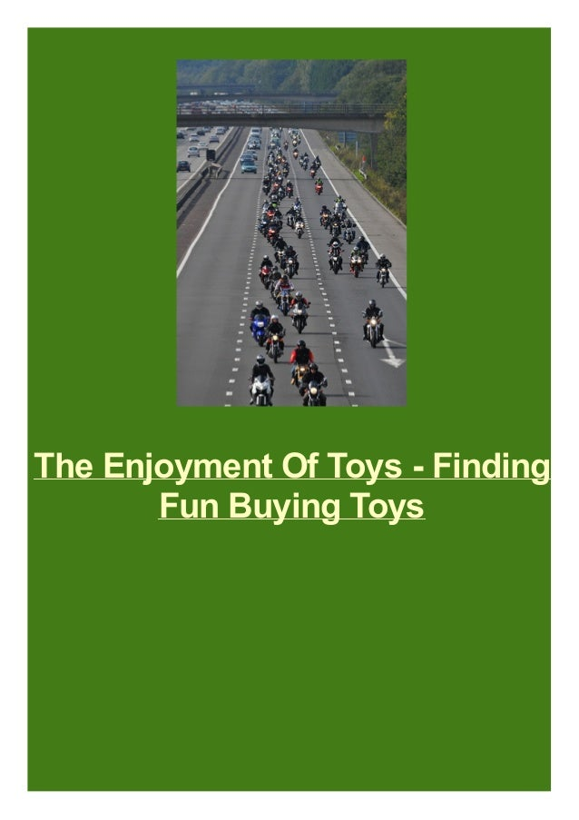 The Enjoyment Of Toys - Finding Fun Buying Toys