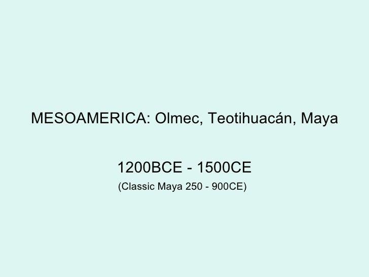 MESOAMERICA: Olmec, Teotihuacán, Maya 1200BCE - 1500CE (Classic Maya 250 - 900CE)