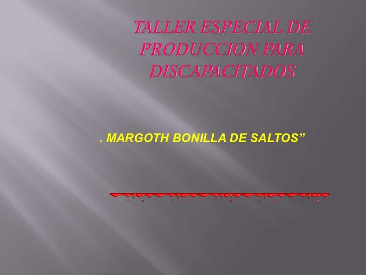 "TALLER ESPECIAL DE PRODUCCION PARA              DISCAPACITADOS<br />. MARGOTH BONILLA DE SALTOS""<br />"