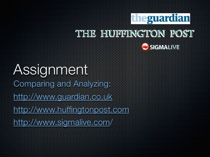 Assignment	Comparing and Analyzing:http://www.guardian.co.ukhttp://www.huffingtonpost.comhttp://www.sigmalive.com/