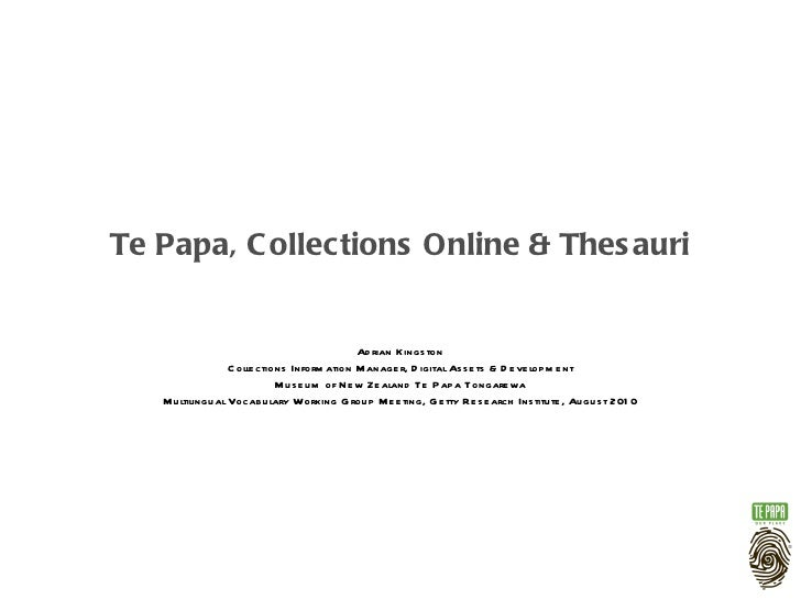 Te Papa, Collections Online & Thesauri Adrian Kingston Collections Information Manager, Digital Assets & Development Museu...