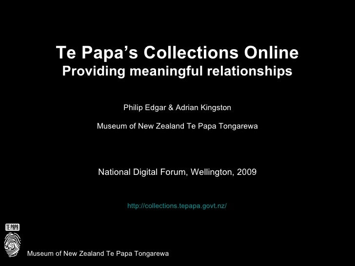 Te Papa's Collections Online Providing meaningful relationships Philip Edgar & Adrian Kingston Museum of New Zealand Te Pa...
