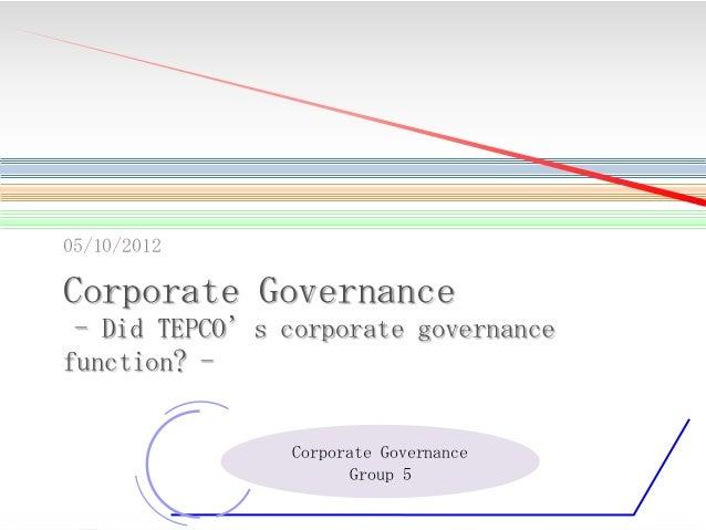 05/10/2012  Corporate Governance - Did TEPCO's corporate governance function? -  Corporate Governance Group 5 1