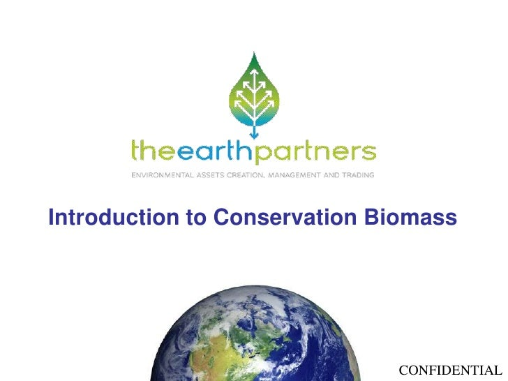 Introduction to Conservation Biomass<br />CONFIDENTIAL<br />