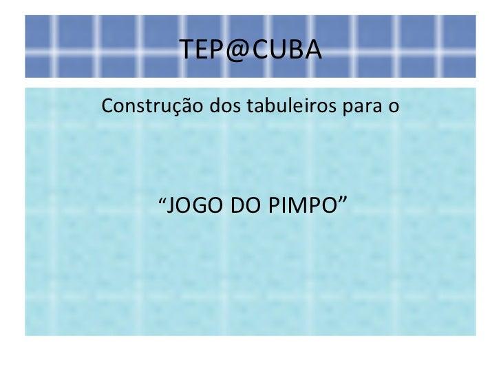 """TEP@CUBAConstrução dos tabuleiros para o      """"JOGO DO PIMPO"""""""