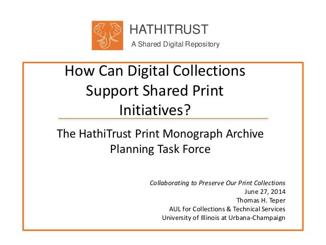 HATHITRUST A Shared Digital Repository How Can Digital Collections Support Shared Print Initiatives? The HathiTrust Print ...