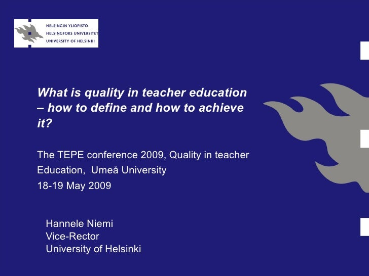 What is quality in teacher education – how to define and how to achieve it? The TEPE conference 200 9 ,   Quality in teach...