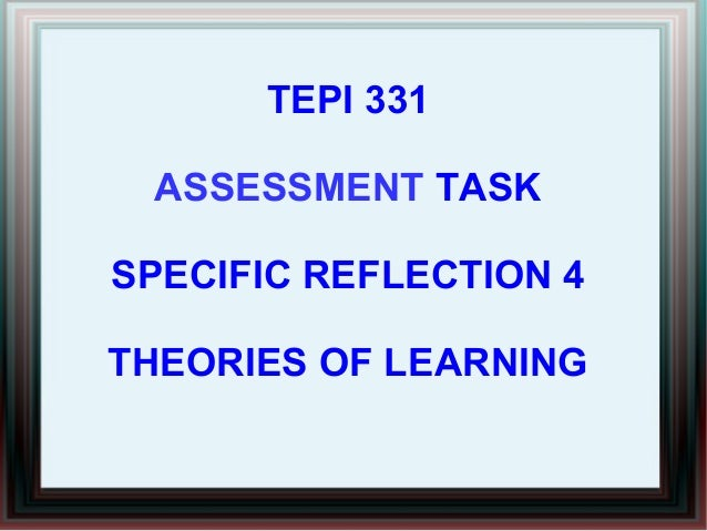 TEPI 331 ASSESSMENT TASK SPECIFIC REFLECTION 4 THEORIES OF LEARNING