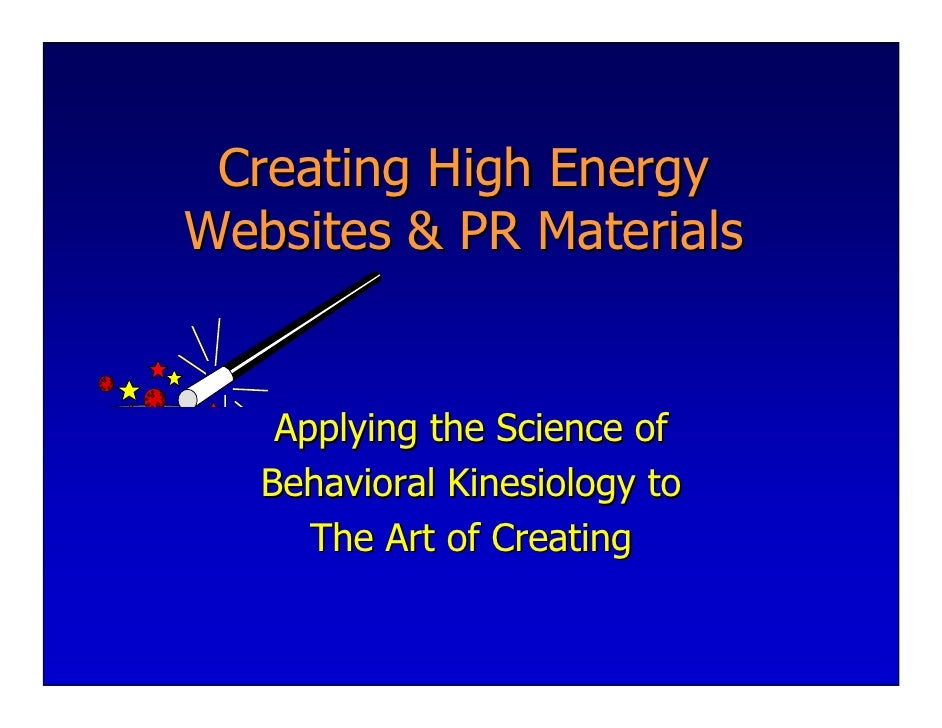 Creating High EnergyWebsites & PR Materials    Applying the Science of   Behavioral Kinesiology to      The Art of Creating
