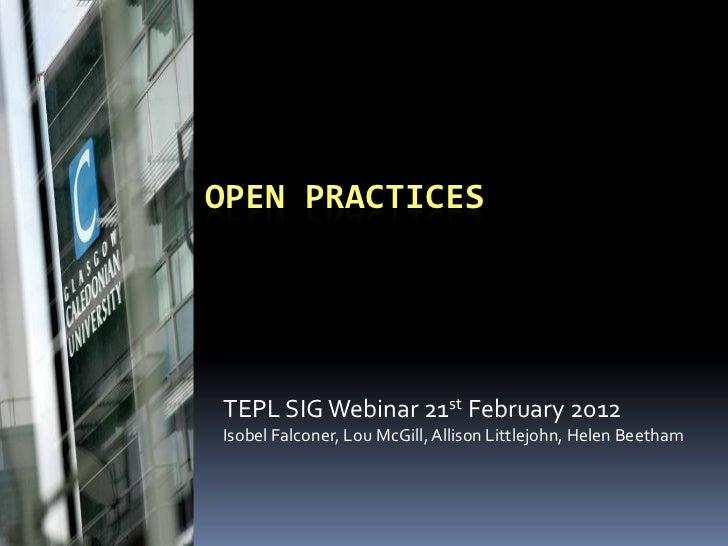 OPEN PRACTICESTEPL SIG Webinar 21st February 2012Isobel Falconer, Lou McGill, Allison Littlejohn, Helen Beetham