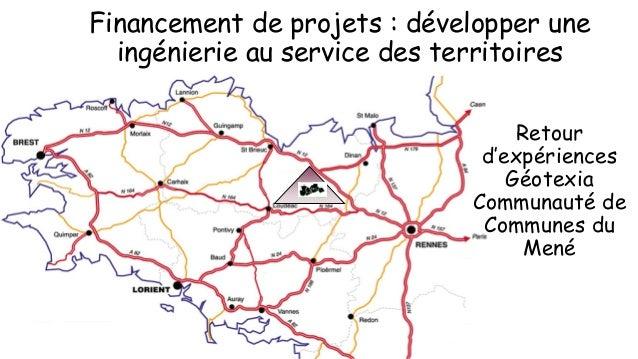 Financement de projets : développer une ingénierie au service des territoires Retour d'expériences Géotexia Communauté de ...